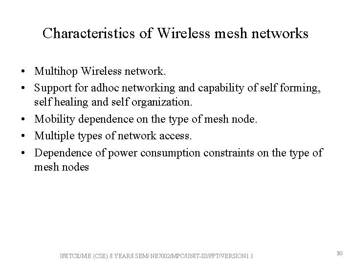 Characteristics of Wireless mesh networks • Multihop Wireless network. • Support for adhoc networking