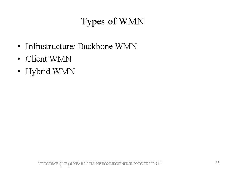 Types of WMN • Infrastructure/ Backbone WMN • Client WMN • Hybrid WMN IFETCE/M.