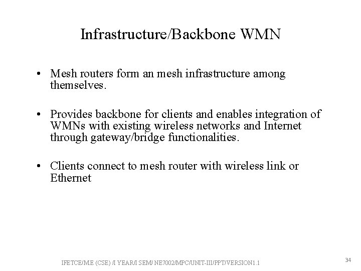 Infrastructure/Backbone WMN • Mesh routers form an mesh infrastructure among themselves. • Provides backbone