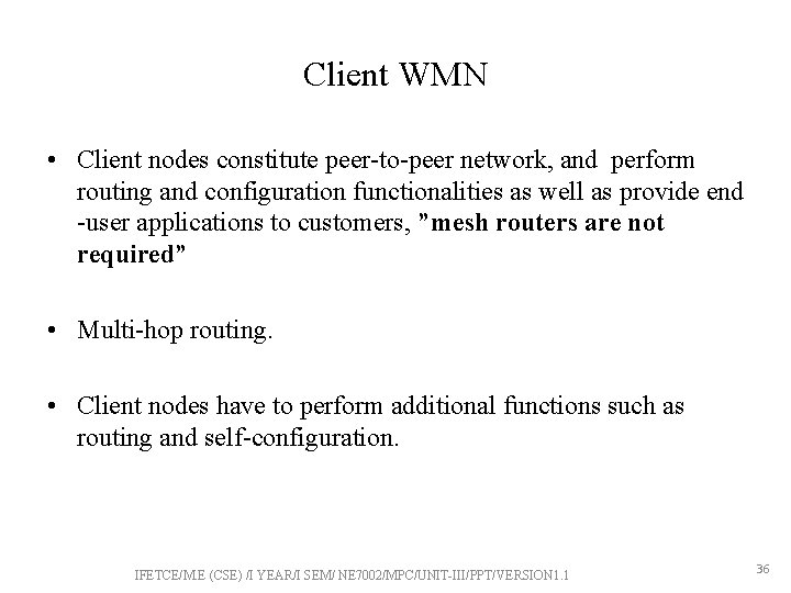 Client WMN • Client nodes constitute peer-to-peer network, and perform routing and configuration functionalities