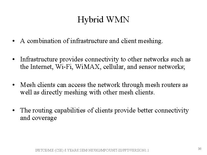 Hybrid WMN • A combination of infrastructure and client meshing. • Infrastructure provides connectivity