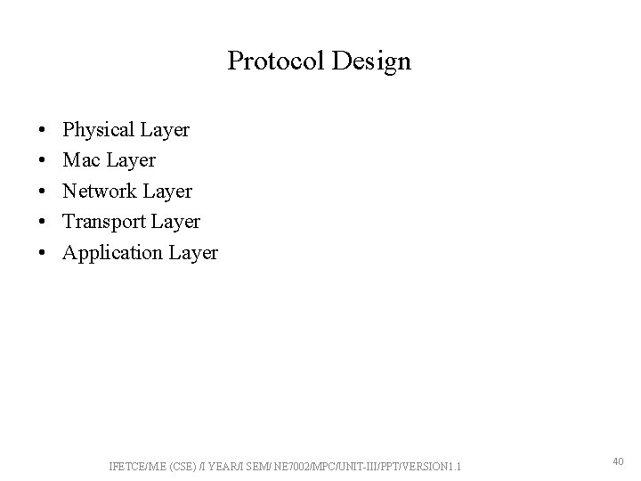 Protocol Design • • • Physical Layer Mac Layer Network Layer Transport Layer Application