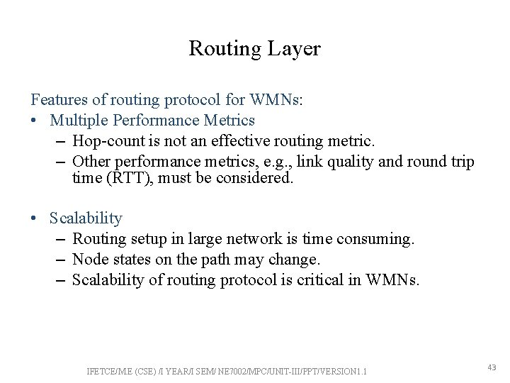 Routing Layer Features of routing protocol for WMNs: • Multiple Performance Metrics – Hop-count