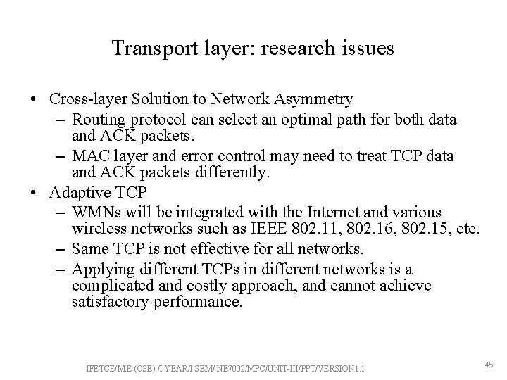 Transport layer: research issues • Cross-layer Solution to Network Asymmetry – Routing protocol can