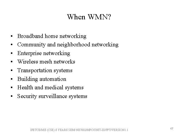 When WMN? • • Broadband home networking Community and neighborhood networking Enterprise networking Wireless