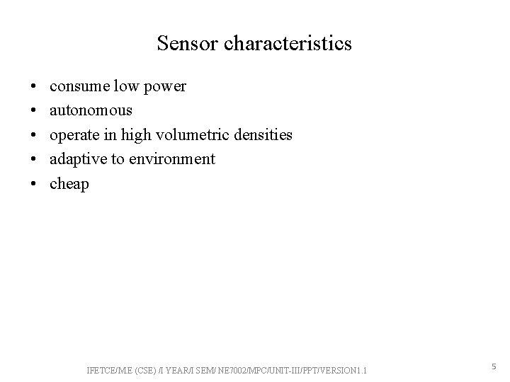 Sensor characteristics • • • consume low power autonomous operate in high volumetric densities