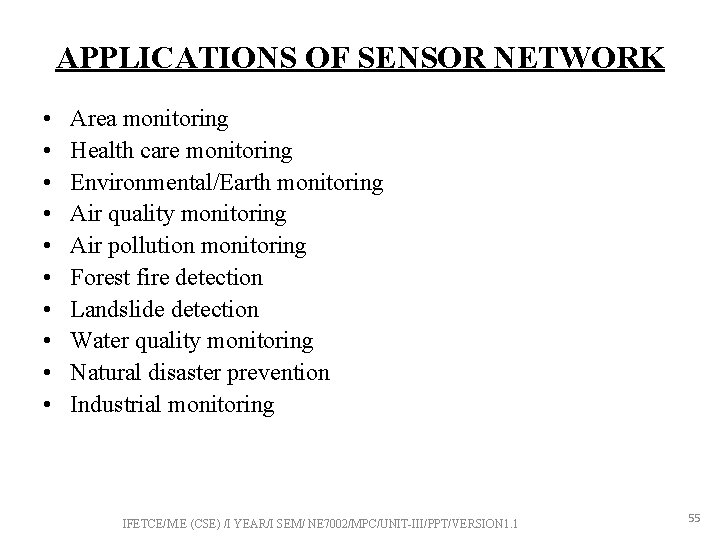 APPLICATIONS OF SENSOR NETWORK • • • Area monitoring Health care monitoring Environmental/Earth monitoring