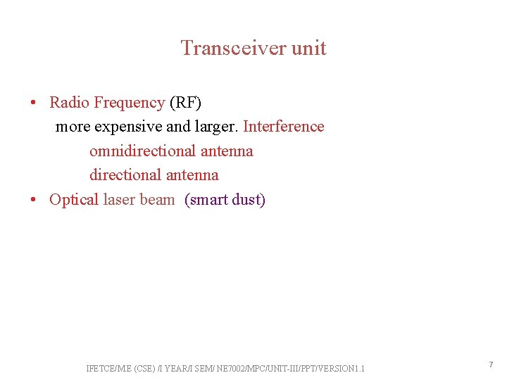 Transceiver unit • Radio Frequency (RF) more expensive and larger. Interference omnidirectional antenna directional
