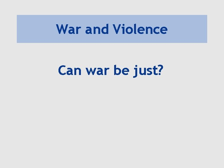 War and Violence Can war be just?