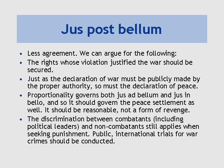 Jus post bellum • Less agreement. We can argue for the following: • The