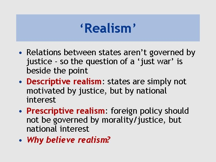 'Realism' • Relations between states aren't governed by justice - so the question of
