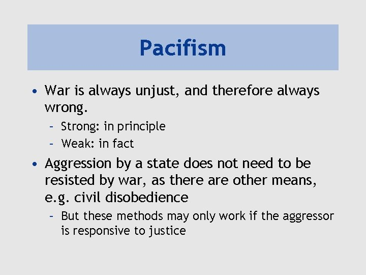Pacifism • War is always unjust, and therefore always wrong. – Strong: in principle