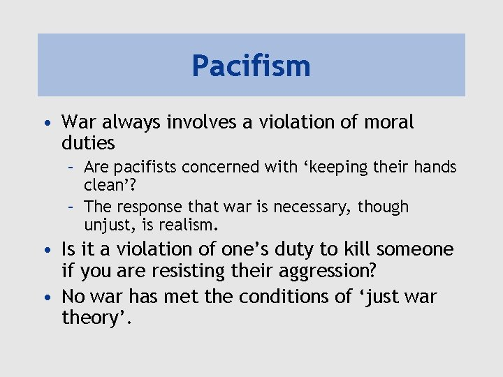 Pacifism • War always involves a violation of moral duties – Are pacifists concerned