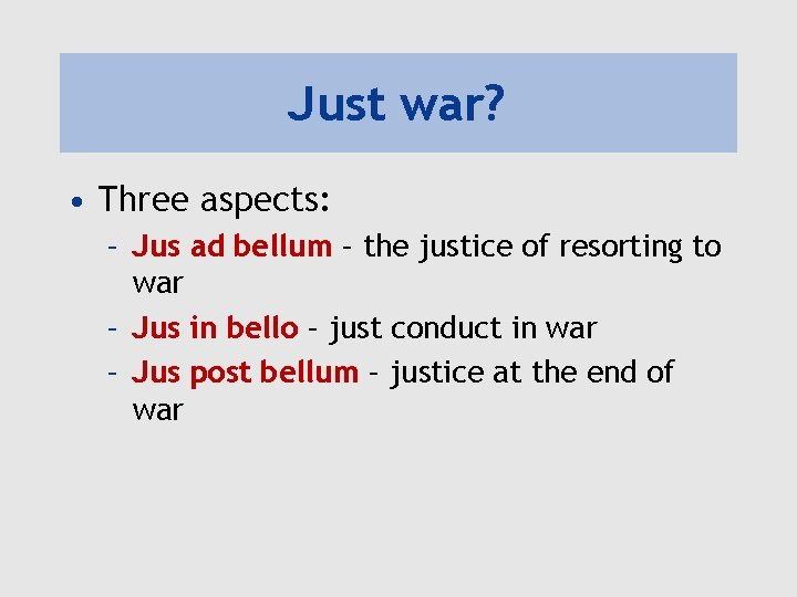 Just war? • Three aspects: – Jus ad bellum – the justice of resorting