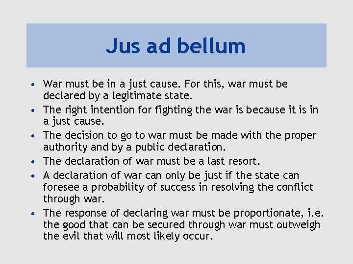 Jus ad bellum • War must be in a just cause. For this, war
