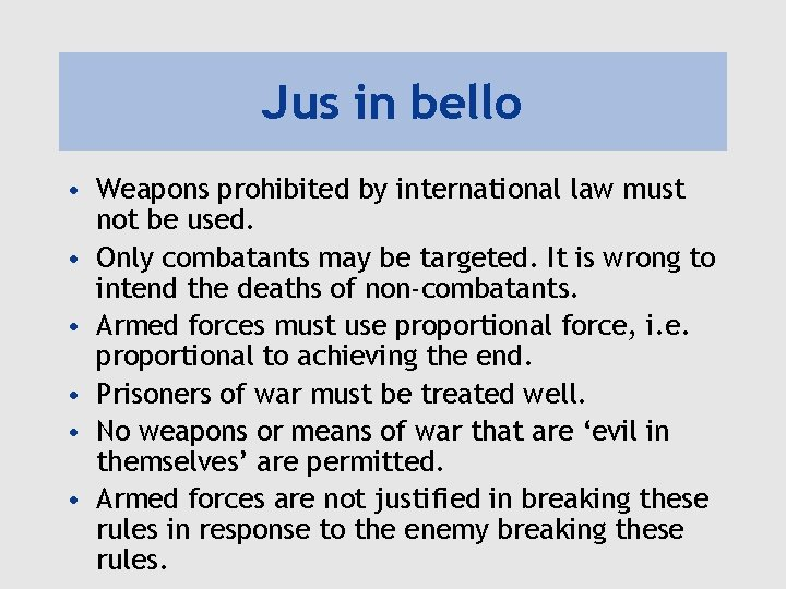 Jus in bello • Weapons prohibited by international law must not be used. •