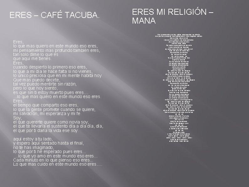 ERES – CAFÉ TACUBA. Eres, lo que mas quiero en este mundo eso eres,