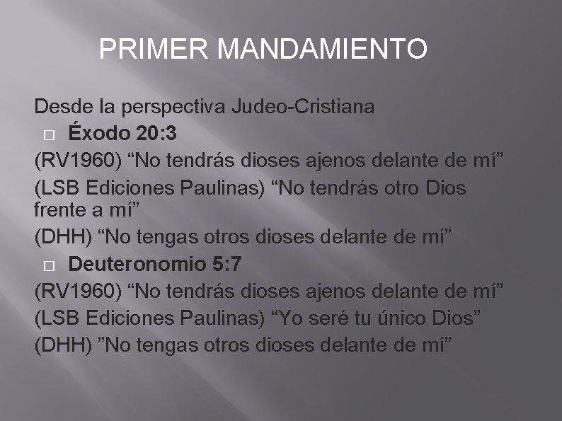 """PRIMER MANDAMIENTO Desde la perspectiva Judeo-Cristiana � Éxodo 20: 3 (RV 1960) """"No tendrás"""