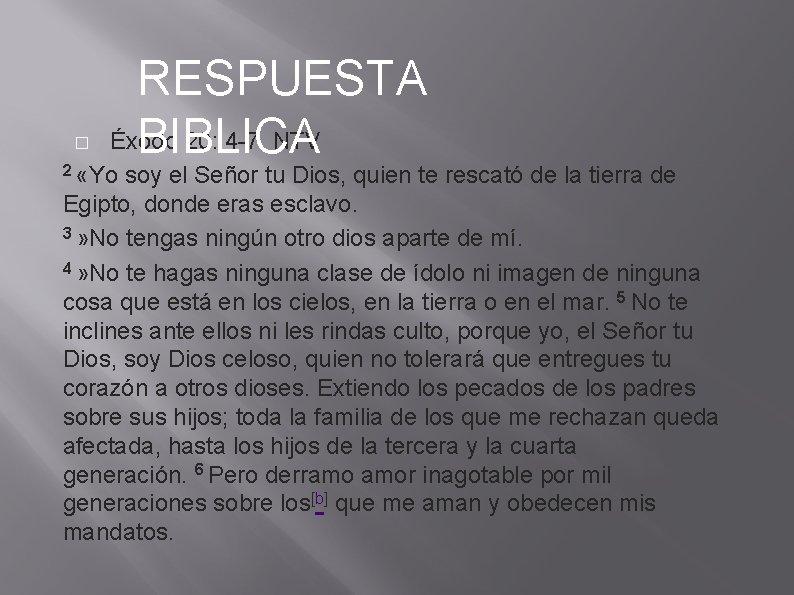 � RESPUESTA Éxodo 20: 4 -7 NTV BIBLICA 2 «Yo soy el Señor tu