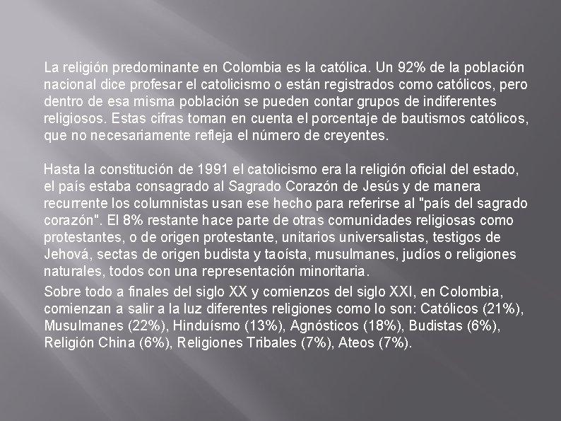 La religión predominante en Colombia es la católica. Un 92% de la población nacional