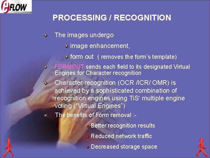 PROCESSING / RECOGNITION The images undergo image enhancement, form out ( removes the form's