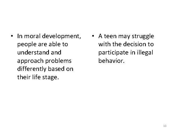 • In moral development, people are able to understand approach problems differently based