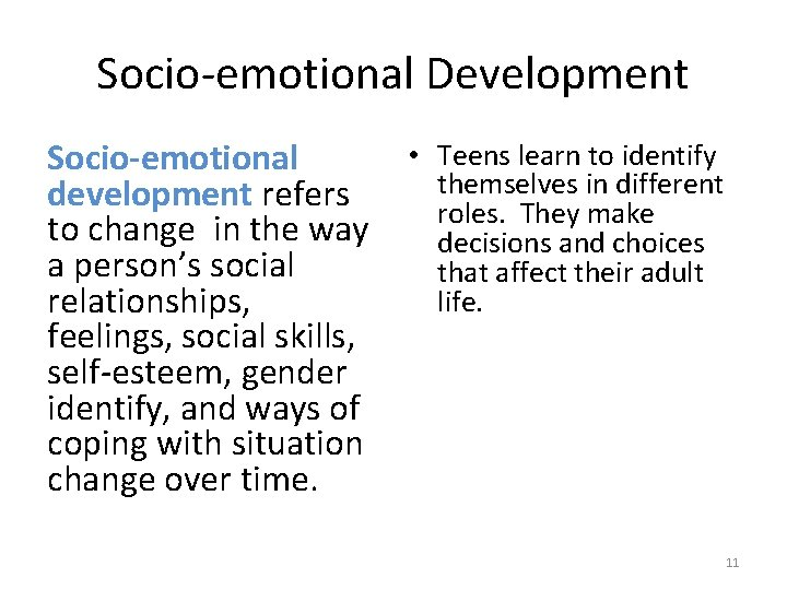 Socio-emotional Development Socio-emotional development refers to change in the way a person's social relationships,