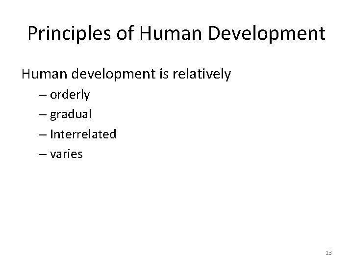 Principles of Human Development Human development is relatively – orderly – gradual – Interrelated