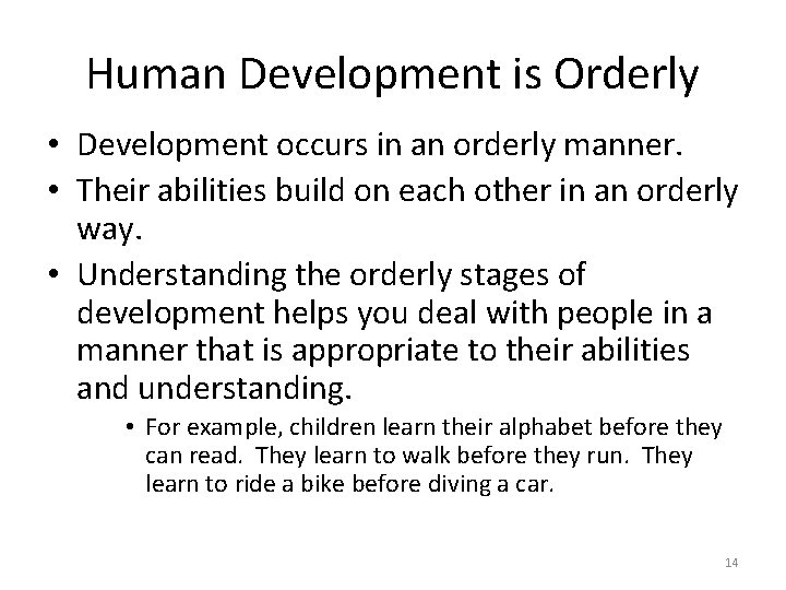 Human Development is Orderly • Development occurs in an orderly manner. • Their abilities