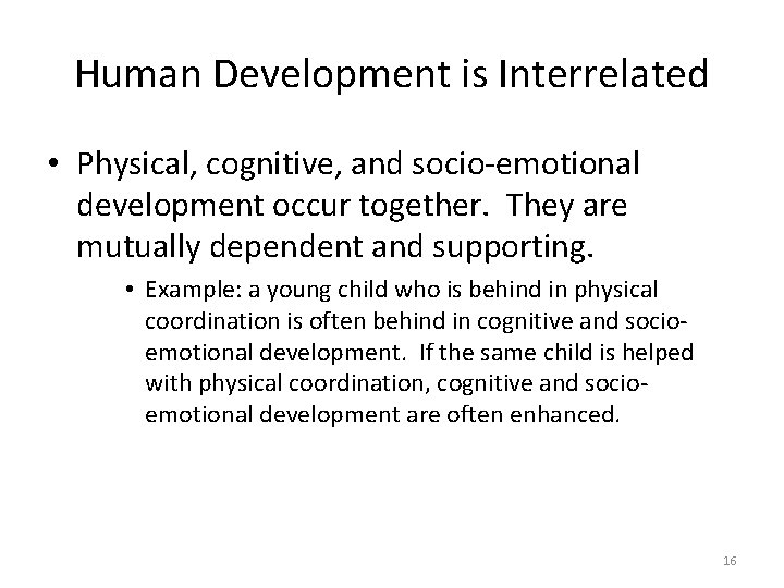 Human Development is Interrelated • Physical, cognitive, and socio-emotional development occur together. They are