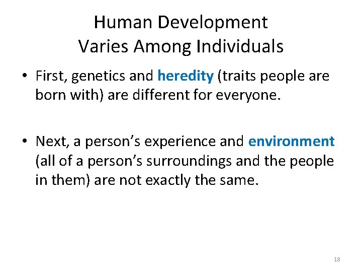 Human Development Varies Among Individuals • First, genetics and heredity (traits people are born
