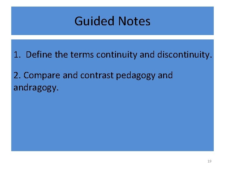 Guided Notes 1. Define the terms continuity and discontinuity. 2. Compare and contrast pedagogy