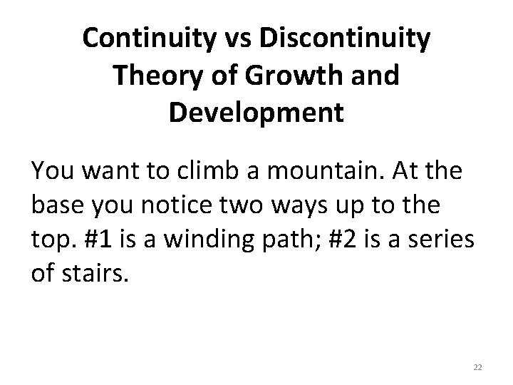 Continuity vs Discontinuity Theory of Growth and Development You want to climb a mountain.