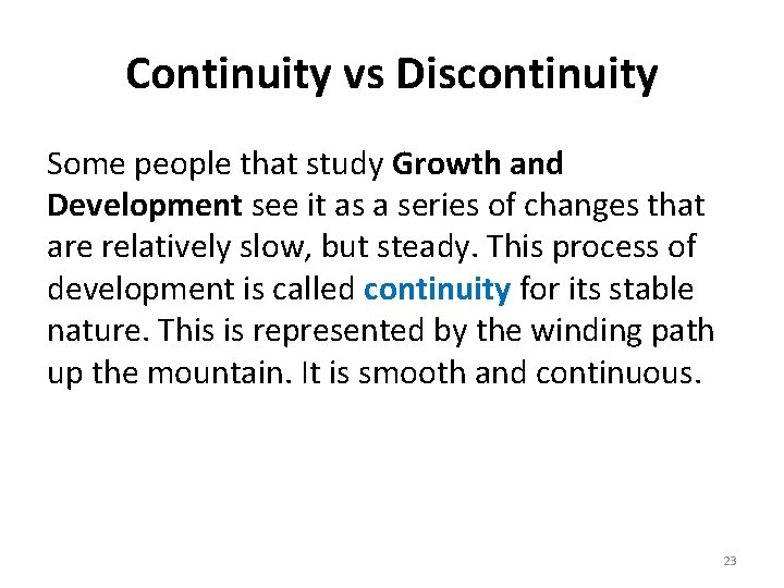 Continuity vs Discontinuity Some people that study Growth and Development see it as a