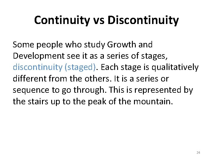 Continuity vs Discontinuity Some people who study Growth and Development see it as a