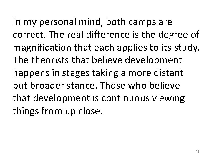 In my personal mind, both camps are correct. The real difference is the degree