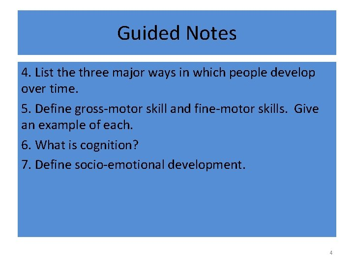 Guided Notes 4. List the three major ways in which people develop over time.