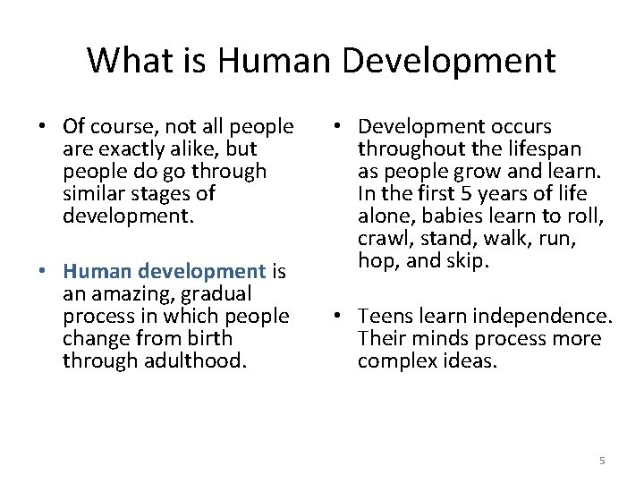 What is Human Development • Of course, not all people are exactly alike, but