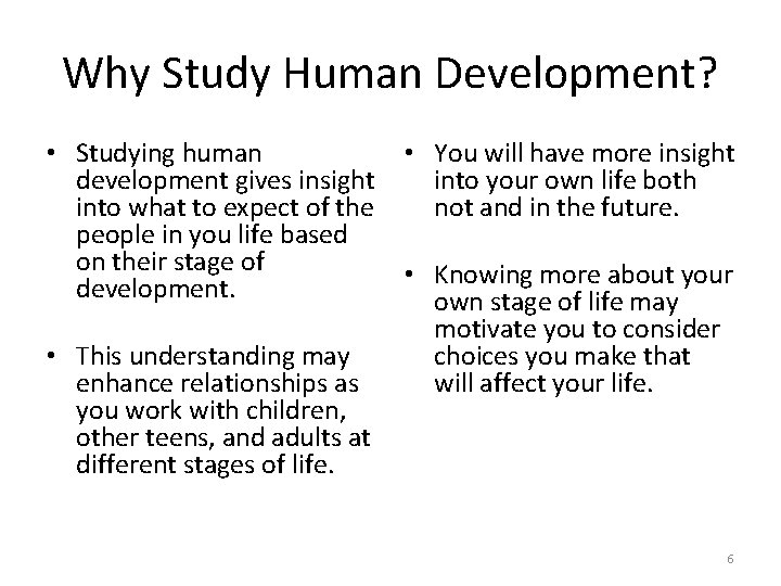 Why Study Human Development? • Studying human development gives insight into what to expect
