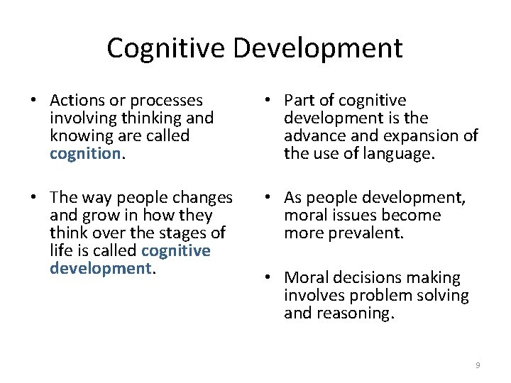 Cognitive Development • Actions or processes involving thinking and knowing are called cognition. •