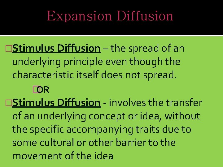 Expansion Diffusion �Stimulus Diffusion – the spread of an underlying principle even though the