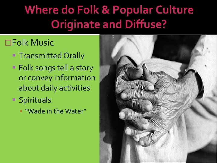 Where do Folk & Popular Culture Originate and Diffuse? �Folk Music Transmitted Orally Folk
