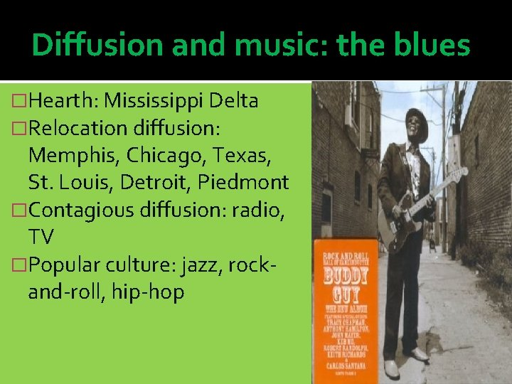 Diffusion and music: the blues �Hearth: Mississippi Delta �Relocation diffusion: Memphis, Chicago, Texas, St.