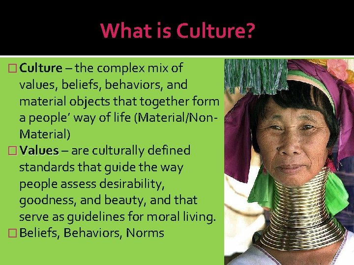 What is Culture? � Culture – the complex mix of values, beliefs, behaviors, and