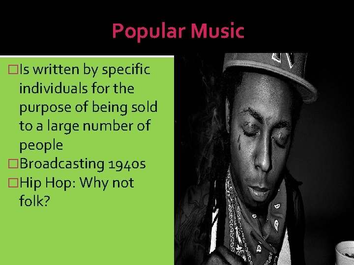 Popular Music �Is written by specific individuals for the purpose of being sold to