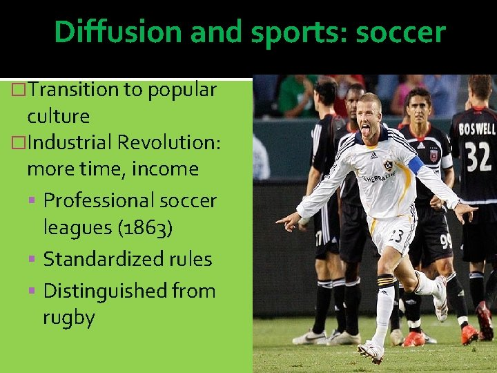 Diffusion and sports: soccer �Transition to popular culture �Industrial Revolution: more time, income Professional