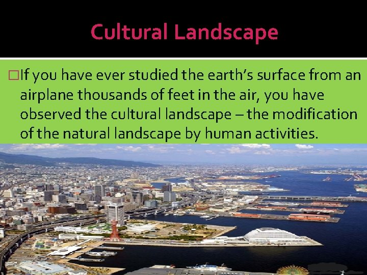 Cultural Landscape �If you have ever studied the earth's surface from an airplane thousands