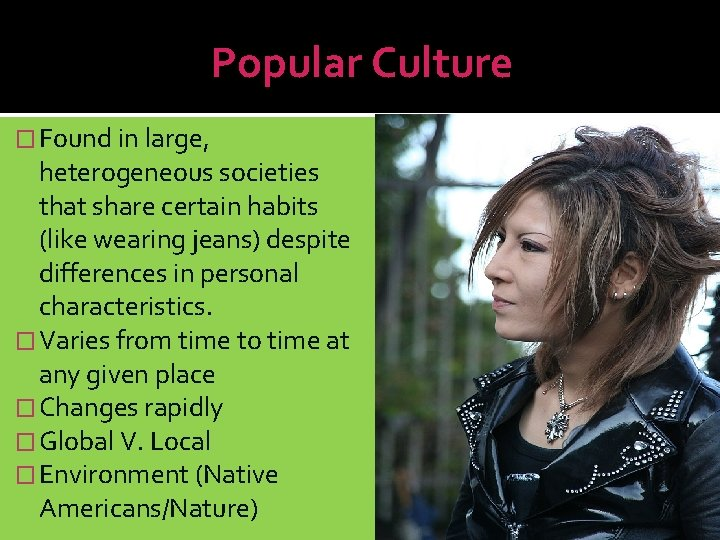 Popular Culture � Found in large, heterogeneous societies that share certain habits (like wearing