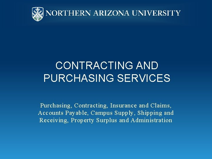 CONTRACTING AND PURCHASING SERVICES Purchasing, Contracting, Insurance and Claims, Accounts Payable, Campus Supply, Shipping