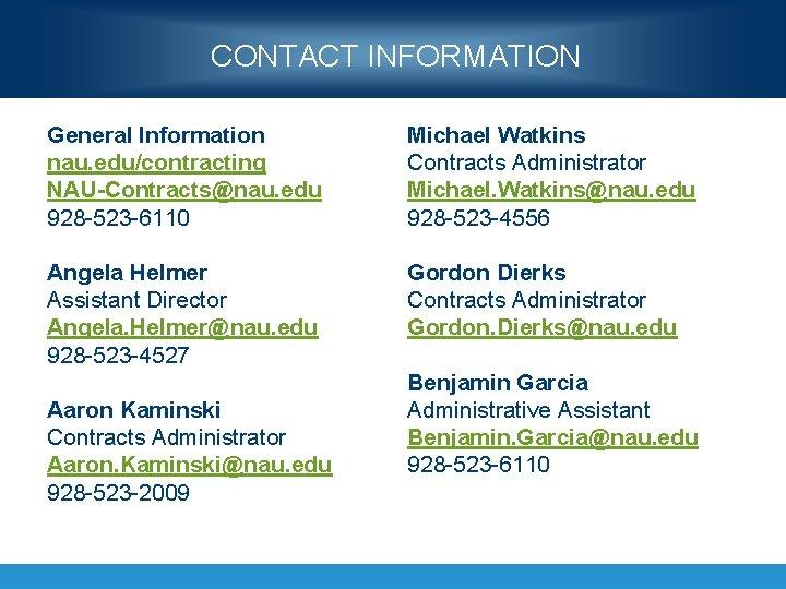 CONTACT INFORMATION General Information nau. edu/contracting NAU-Contracts@nau. edu 928 -523 -6110 Michael Watkins Contracts